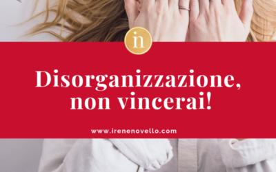 Disorganizzazione… non vincerai!